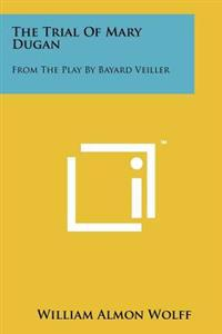 The Trial of Mary Dugan: From the Play by Bayard Veiller