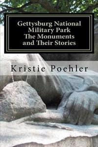 Gettysburg National Military Park: The Monuments and Their Stories