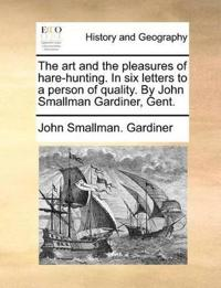 The Art and the Pleasures of Hare-Hunting. in Six Letters to a Person of Quality. by John Smallman Gardiner, Gent