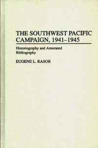 The Southwest Pacific Campaign, 1941-1945