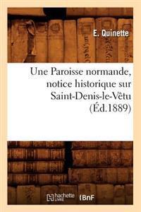 Une Paroisse Normande, Notice Historique Sur Saint-Denis-Le-Vetu, (Ed.1889)