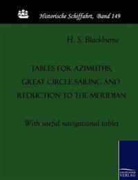 Tables for Azimuths, Great Circle Sailing and Reduction to the Meridian