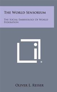 The World Sensorium: The Social Embryology of World Federation