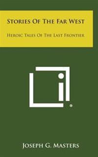 Stories of the Far West: Heroic Tales of the Last Frontier