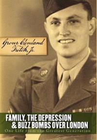 Family, the Depression, and Buzz Bombs Over London: One Life from the Greatest Generation
