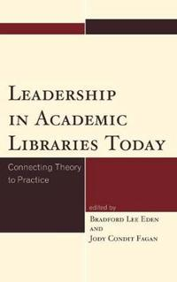 Leadership in Academic Libraries Today: Connecting Theory to Practice