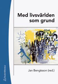 Med livsvärlden som grund : bidrag till utvecklandet av en livsvärldsfenomenologisk ansats i pedagogisk forskning