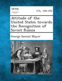 Attitude of the United States Towards the Recognition of Soviet Russia