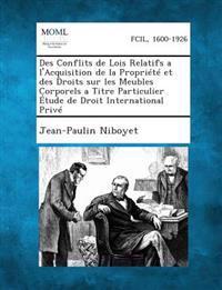 Des Conflits de Lois Relatifs A L'Acquisition de La Propriete Et Des Droits Sur Les Meubles Corporels a Titre Particulier Etude de Droit International Prive