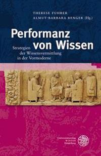 Performanz Von Wissen: Strategien Der Wissensvermittlung in Der Vormoderne
