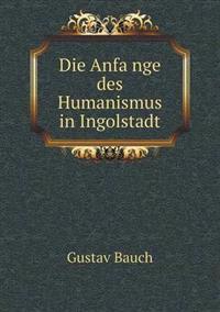 Die Anfa Nge Des Humanismus in Ingolstadt
