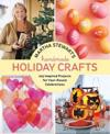 Martha Stewart's Handmade Holiday Crafts: 225 Inspired Projects for Year-Round Celebrations