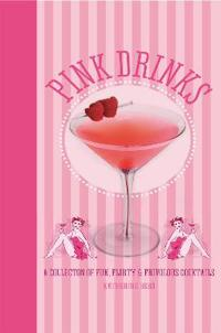 Pink Drinks: A Collection of Fun, Flirty and Frivolous Cocktails