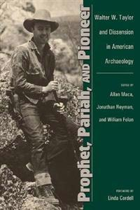 Prophet, Pariah, and Pioneer: Walter W. Taylor and Dissension in American Archaeology