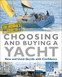 The Insider's Guide to Choosing & Buying a Yacht: Expert Advice to Help You Choose the Perfect Yacht