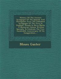 History Of The Ancient Synagogue Of The Spanish And Portuguese Jews: The Cathedral Synagogue Of The Jews In England, Situate In Bevis Marks . A Memori