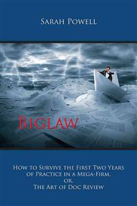 Biglaw: How to Survive the First Two Years of Practice in a Mega-Firm, Or, the Art of Doc Review