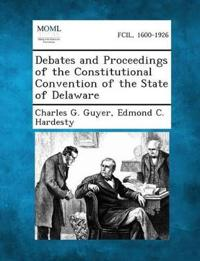Debates and Proceedings of the Constitutional Convention of the State of Delaware