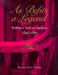 As Befits a Legend: Building a Tomb for Napoleon, 1840-1861