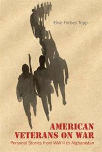 American Veterans on War: Personal Stories from World War II to Afghanistan