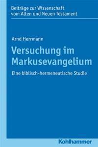 Versuchung Im Markusevangelium: Eine Biblisch-Hermeneutische Studie