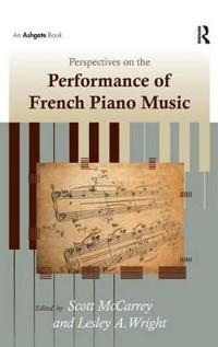 Perspectives on the Performance of French Piano Music. Edited by Scott McCarrey, Leslie A. Wright