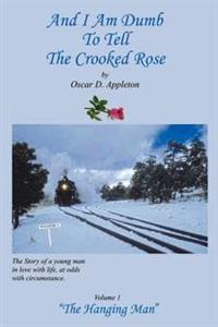 And I Am Dumb To Tell The Crooked Rose