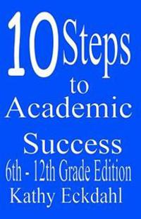 10 Steps to Academic Success 6th - 12th Grade Edition: How to Study Without Wasting Time