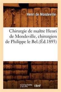 Chirurgie de Maitre Henri de Mondeville, Chirurgien de Philippe Le Bel.(Ed.1893)