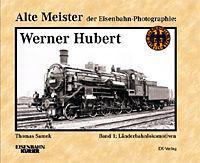 Alte Meister der Eisenbahn-Fotografie: Werner Hubert 1.
