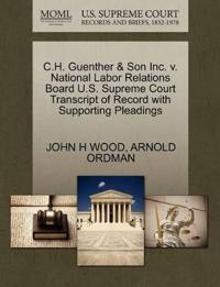 C.H. Guenther & Son Inc. V. National Labor Relations Board U.S. Supreme Court Transcript of Record with Supporting Pleadings