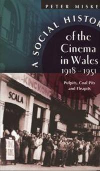 A Social History of the Cinema in Wales, 1918-1951