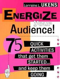 Energize Your Audience!: 75 Quick Activities That Get Them Started . . . and Keep Them Going