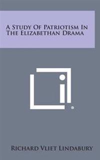 A Study of Patriotism in the Elizabethan Drama