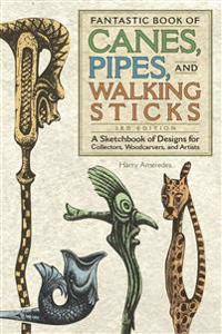 Fantastic Book of Canes, Pipes and Walking Sticks