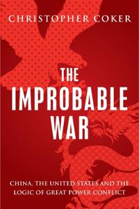 Improbable war - china, the united states and the logic of great power conf