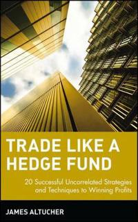 Trade Like a Hedge Fund: 20 Successful Uncorrelated Strategies Techniques
