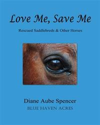 Love Me, Save Me: Rescued Saddlebreds & Other Horses