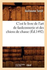 C'Est Le Livre de L'Art de Faulconnerie Et Des Chiens de Chasse (A0/00d.1492)