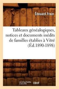 Tableaux G�n�alogiques, Notices Et Documents In�dits de Familles �tablies � Vitr� (�d.1890-1898)