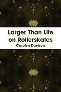 Larger Than Life on Rollerskates