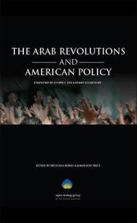 The Arab Revolutions and American Policy