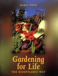 Gardening for Life - The Biodynamic Way