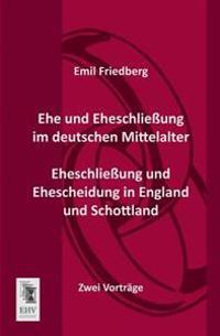 Ehe Und Eheschliessung Im Deutschen Mittelalter - Eheschliessung Und Ehescheidung in England Und Schottland