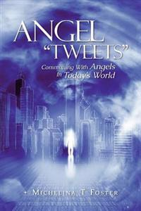 Angel Tweets: Communing with Angels in Today's World