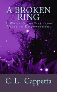 A Broken Ring: A Woman's Journey from Abuse to Empowerment