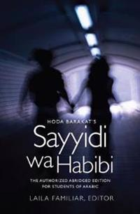 Hoda Barakat's Sayyidi Wa Habibi: The Authorized Abridged Edition for Students of Arabic, Abridged Edition