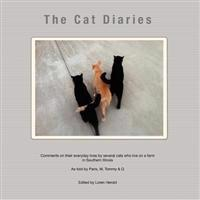 The Cat Diaries: Comments on Their Everyday Lives by Several Cats Who Live on a Farm in Southern Illinois - As Told by Paris, M, Tommy