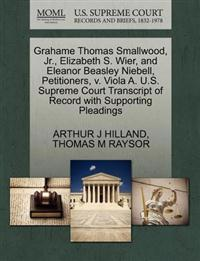 Grahame Thomas Smallwood, JR., Elizabeth S. Wier, and Eleanor Beasley Niebell, Petitioners, V. Viola A. U.S. Supreme Court Transcript of Record with Supporting Pleadings