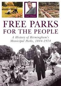 Free parks for the people - a history of birminghams municipal parks, 1844-